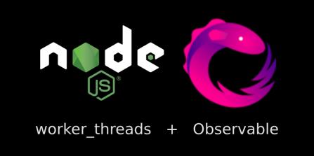 NodeJS worker_thread module and RxJS observables
